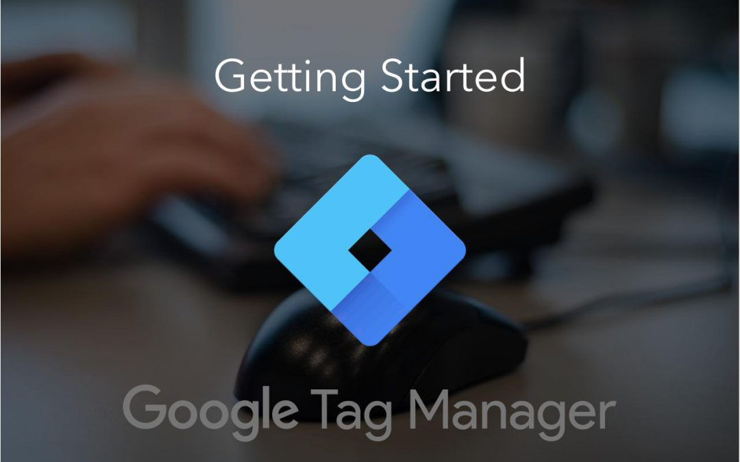 Google Tag Manager –  Getting Started Guide